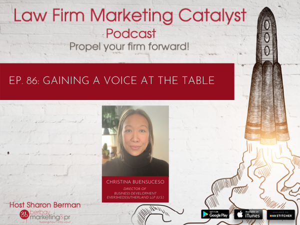 Podcast: Gaining A Voice at the Table with Christina Buensuceso, Director of Business Development at Eversheds Sutherland LLP (U.S.)