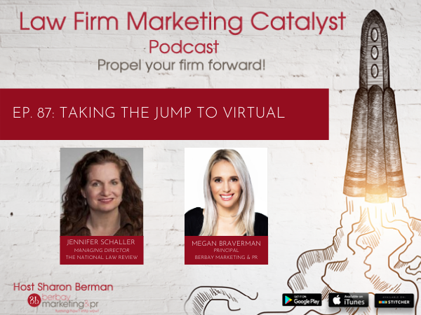 Podcast: Taking the Jump to Virtual with Jennifer Schaller, Managing Director of The National Law Review and Megan Braverman, Principal of Berbay Marketing & Public Relations