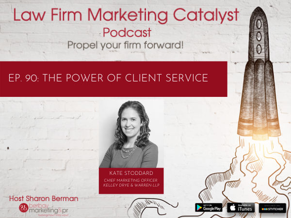 Podcast: The Power of Client Service with Kate Stoddard, Chief Marketing Officer at Kelley Drye & Warren LLP