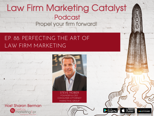 Podcast: Perfecting the Art of Law Firm Marketing with Steve Nober, Founder and CEO of Consumer Attorney Marketing Group