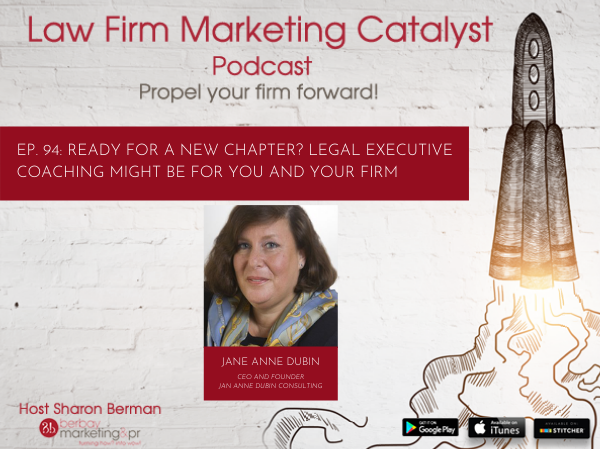 Podcast: Ready for a New Chapter? Legal Executive Coaching Might Be for You and Your Firm with Jan Anne Dubin, Founder and CEO of Jan Anne Dubin Consulting