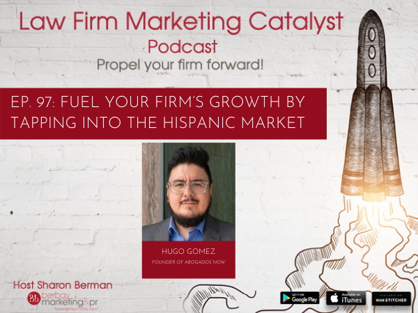 Podcast: Fuel Your Firm's Growth by Tapping into the Hispanic Market with Founder and President of Abogados NOW